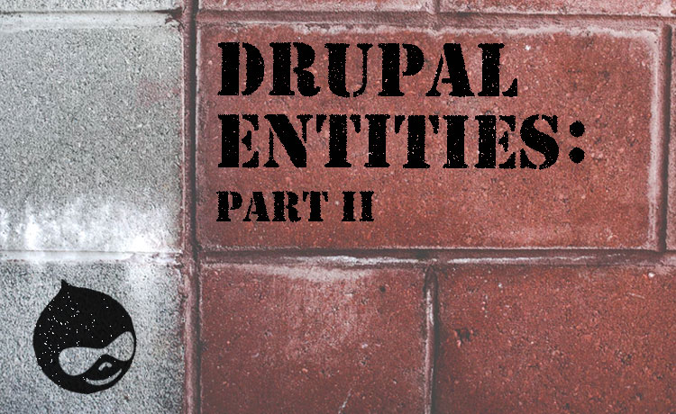 Drupal Entities - Part 2: Custom Entity Types | Unleashed