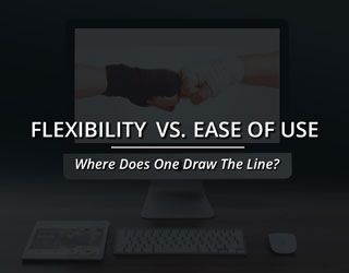 Flexibility vs. Ease of Use: Where Does One Draw the Line?