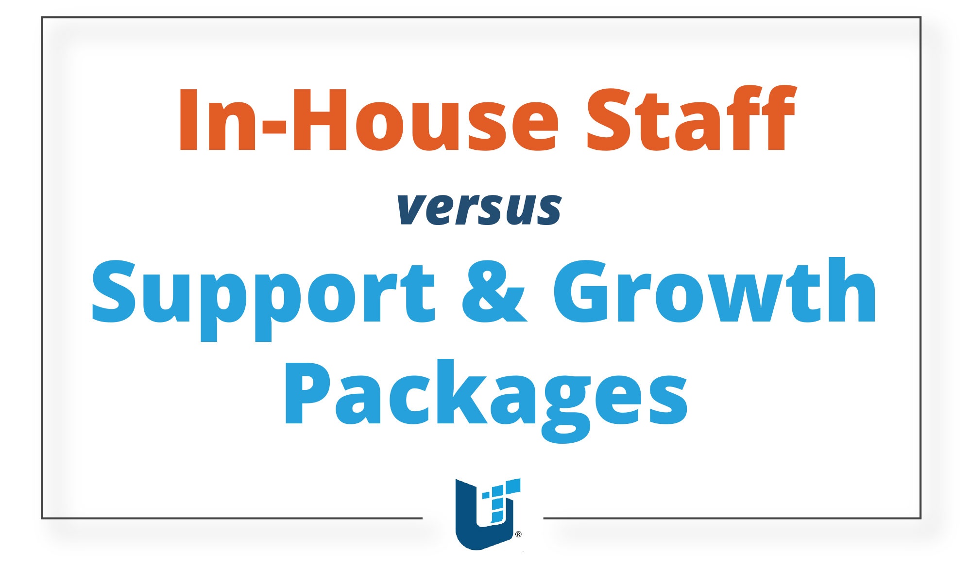 Support & Growth Packages vs. In-House Staff