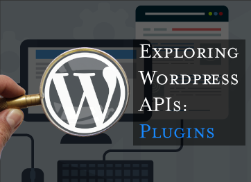 Exploring Wordpress APIs: Plugins