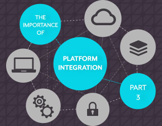 The Importance of Platform Integration - Part 3
